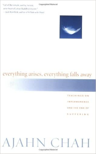 Everything Arises, Everything Falls Away: Teachings on Impermanence and the End of Suffering