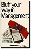 Bluff Your Way in Management (The Bluffer's Guides) (0948456752) by John Courtis