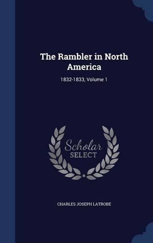 The Rambler in North America: 1832-1833, Volume 1