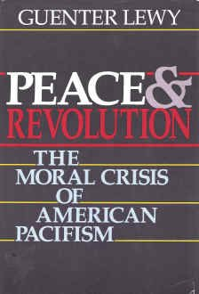 Peace and Revolution: The Moral Crisis of American Pacifism, GUENTER LEWY