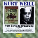 Kurt Weill: From Berlin to Broadway, Vol. 2 by Kurt Weill, William Steffe, John [04] Stafford Smith, Samuel A. Ward and Theo Mackeben