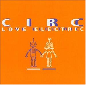 Circ - Love Electric - Zortam Music