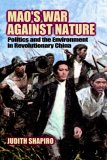 Mao's War against Nature: Politics and the Environment in Revolutionary China (Studies in Environment and History) (0521786800) by Shapiro, Judith