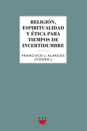 Religión, Espiritualidad Y Ética Para Tiempos De Incertidumbre (GS)