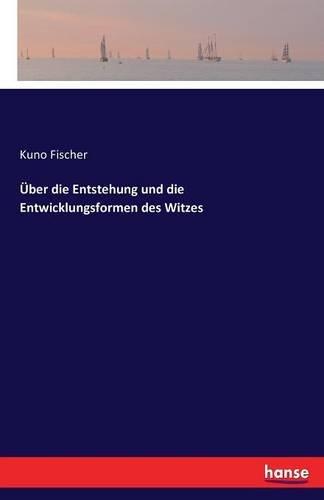 Über die Entstehung und die Entwicklungsformen des Witzes  [Fischer, Kuno Fischer] (Tapa Blanda)