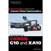 jumpstart-professional-results-with-canon-vixia-camcorders-a-field-guide-to-canon-g10-and-xa10-softc
