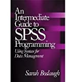 img - for [(An Intermediate Guide to SPSS Programming: Using Syntax for Data Management )] [Author: Sarah E. Boslaugh] [Jan-2005] book / textbook / text book