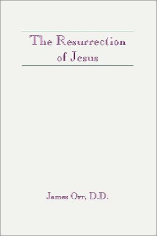 The Resurrection of Jesus, JAMES ORR