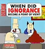 Dilbert: When Did Ignorance Become a Point of View
