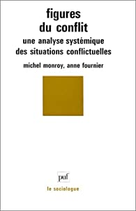 Figures du conflit : Une analyse syst�matique des situations conflictuelles par Michel Monroy