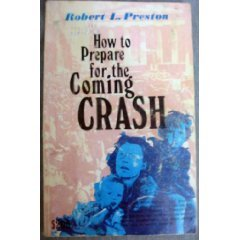How to prepare for the coming crash: Robert L Preston: Amazon.com: Books