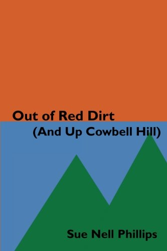 Out of Red Dirt (And Up Cowbell Hill): A collection of growing up stories from the Oklahoma riverbeds to the Colorado Rockies (Volume 1) PDF