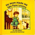 My Mom Made Me Take Piano Lessons (0385310919) by Delton, Judy