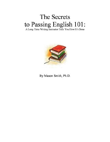 Mason Smith - The Secrets to Passing English 101: A Long-Time Writing Instructor Tells You How It's Done
