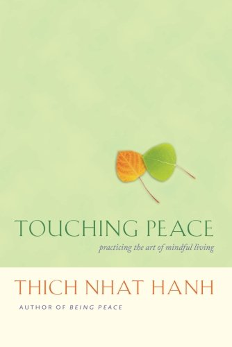 Touching Peace: Practicing the Art of Mindful Living, Nhat Hanh, Thich