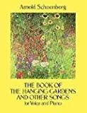 The Book of the Hanging Gardens and Other Songs for Voice and Piano (0486285626) by Schoenberg, Arnold