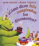 img - for Como dicen feliz cumpleanos los dinosaurios? (Spanish language edition of How Do Dinosaurs Say Happy Birthday?) book / textbook / text book