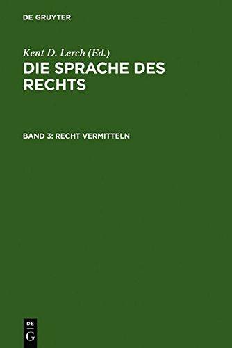 Recht Vermitteln: Strukturen, Formen Und Medien Der Kommunikation im Recht (Die Sprache Des Rechts) (v. 3) (German Editi