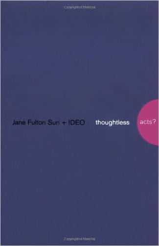 Thoughtless Acts?: Observations on Intuitive Design written by Jane Fulton Suri