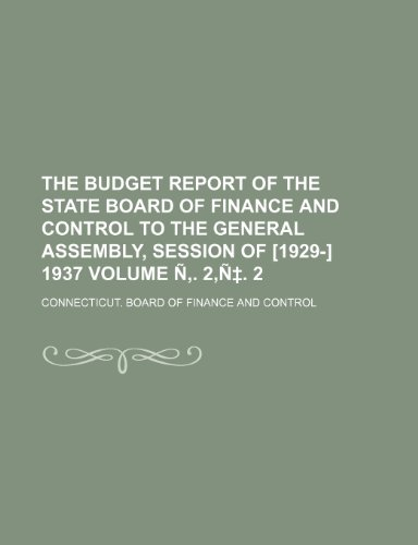 The budget report of the State Board of Finance and Control to the General Assembly, session of [1929-] 1937 Volume Ñ. 2,Ñ. 2