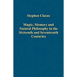 Magic, Memory and Natural Philosophy in the Sixteenth and Seventeenth Centuries (Variorum Collected Studies Series)