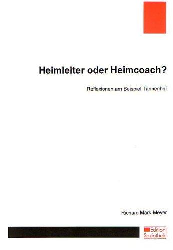 Heimleiter oder Heimcoach?: Reflexionen am Beispiel Tannenhof
