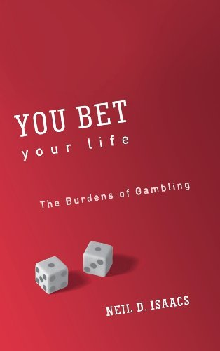 You Bet Your Life: The Burdens of Gambling by Neil D. Isaacs (2001-07-13)