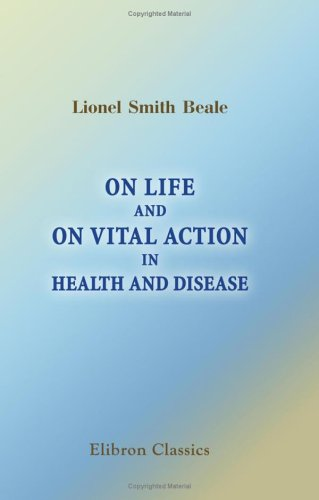 On Life And On Vital Action In Health And Disease, Being The Lumleian Lectures Delivered Before The Royal College Of Physicians