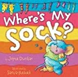 Where's My Sock? (0439748313) by Joyce Dunbar