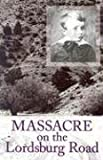 Massacre on the Lordsburg Road: A Tragedy of the Apache Wars (Elma Dill Russell Spencer Series in the West and Southwest)