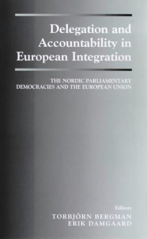 Delegation and Accountability in European Integration: The Nordic Parliamentary Democracies and the European Union (The Library of Legislative Studies)