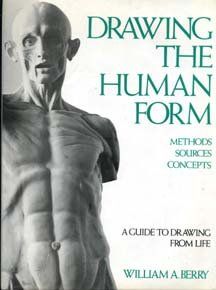 Drawing the Human Form: Method Sources Concepts, Berry, William A.