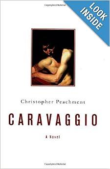 Caravaggio: A Novel: Christopher Peachment: 9780312314484: Amazon.com: Books
