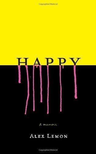 Happy: A Memoir [Hardcover] by Alex Lemon (Author)