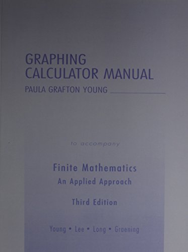 Graphing Calculator Manual for Finite Mathematics: An Applied Approach
