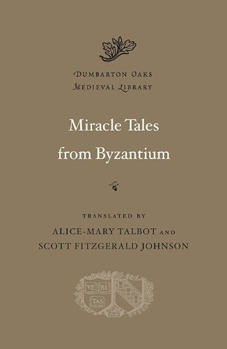 Miracle Tales from Byzantium (Dumbarton Oaks Medieval Library), Alice-Mary Talbot