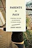 Parents in Pain : Overcoming the Hurt and Frustration of Problem Children