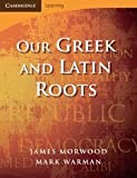 Our Greek and Latin Roots (Cambridge Learning) (0521699991) by Morwood, James