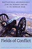Fields of Conflict: Battlefield Archaeology from the Roman Empire to the Korean War