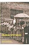 img - for Colonial Spectacles: The Netherlands And the Dutch East Indies at the World Exhibitions, 1880-1931 book / textbook / text book