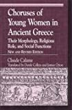 img - for Choruses of Young Women in Ancient Greece: Their Morphology, Religous Role, and Social Functions (Greek Studies: Interdisciplinary Approaches) book / textbook / text book