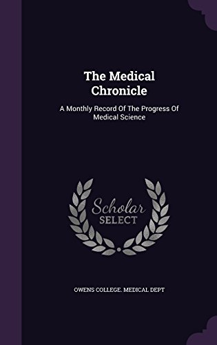 The Medical Chronicle: A Monthly Record Of The Progress Of Medical Science