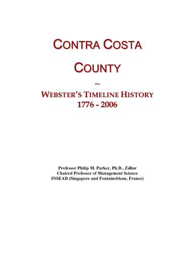Contra Costa County: Webster's Timeline History, 1776 - 2006 Icon Group International
