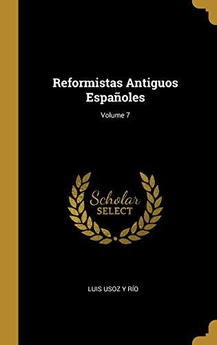 Reformistas Antiguos Españoles; Volume 7  [Rio, Luis Usoz y] (Tapa Dura)