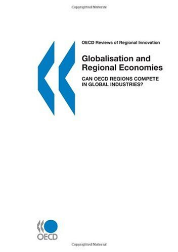 OECD Reviews of Regional Innovation Globalisation and Regional Economies: Can OECD Regions Compete in Global Industries?