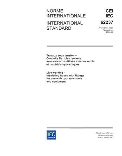 IEC 62237 Ed. 1.0 b:2003, Live working - Insulating hoses with fittings for use with hydraulic tools and equipment (Ed Hose compare prices)