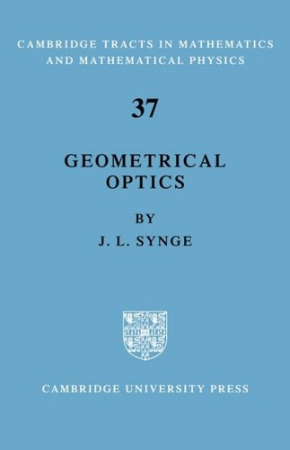 Geometrical Optics: An Introduction to Hamilton's Method (Cambridge Tracts in Mathematics and Mathematical Physics)