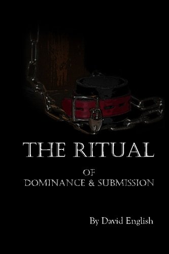The Ritual of Dominance & Submission: A Guide to High Protocol Dominance & Submission