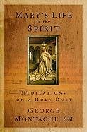 Mary's Life in the Spirit: Meditations on a Holy Duet, George T. Montague