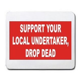 Sale alerts for T-ShirtFrenzy SUPPORT YOUR LOCAL UNDERTAKER, DROP DEAD Mousepad - Covvet